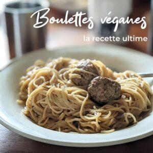 Boulettes véganes : la recette ultime!